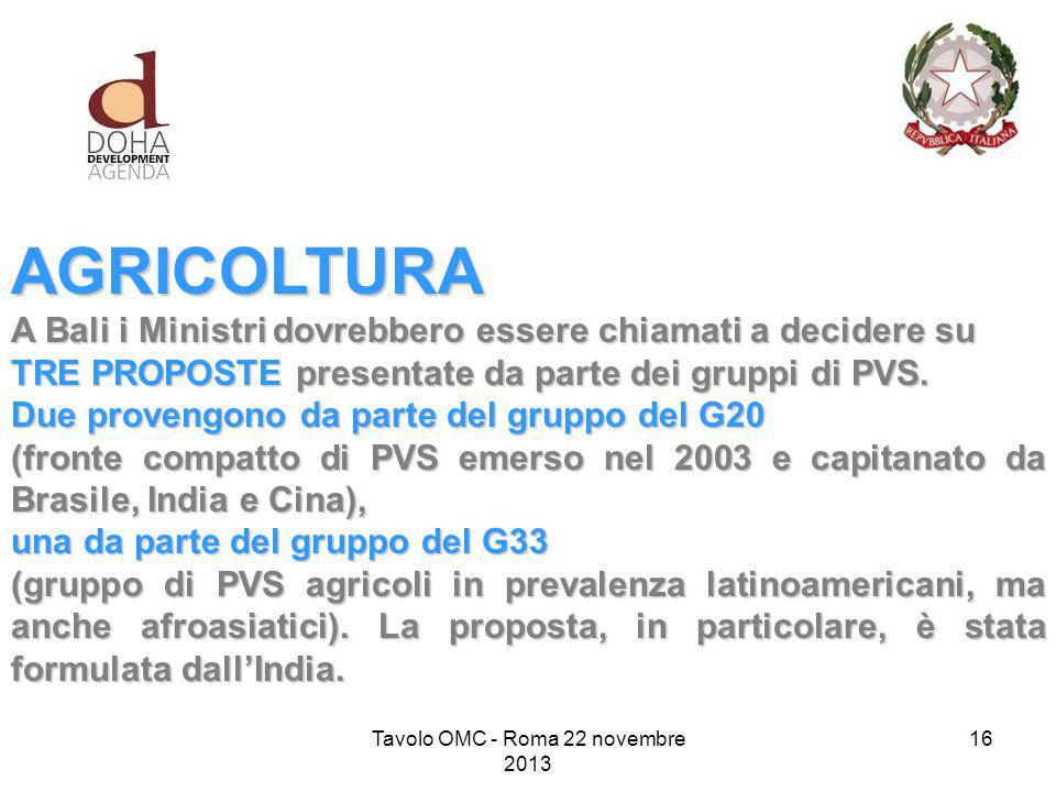 Tavolo OMC - Roma 22 novembre 2013 16 AGRICOLTURA A Bali i Ministri dovrebbero essere chiamati a decidere su TRE PROPOSTE presentate da parte dei gruppi di PVS.