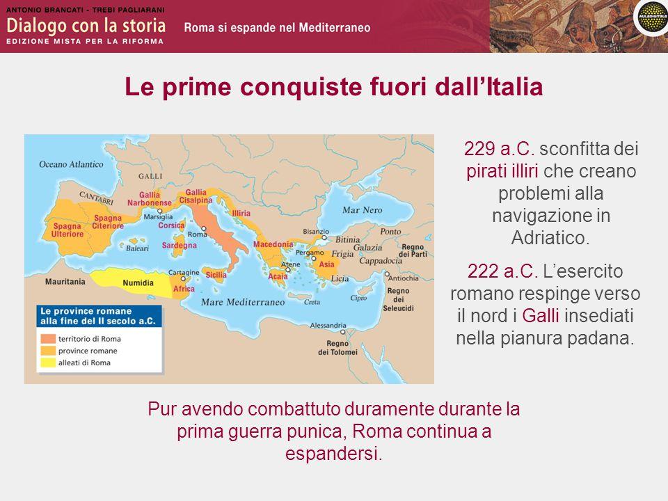 Le prime conquiste fuori dall'Italia 222 a.C. L'esercito romano respinge verso il nord i Galli insediati nella pianura padana. 229 a.C. sconfitta dei