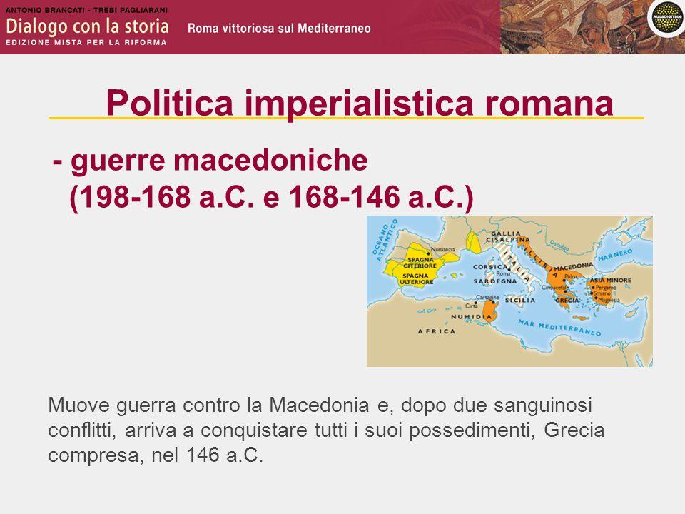 Muove guerra contro la Macedonia e, dopo due sanguinosi conflitti, arriva a conquistare tutti i suoi possedimenti, Grecia compresa, nel 146 a.C.