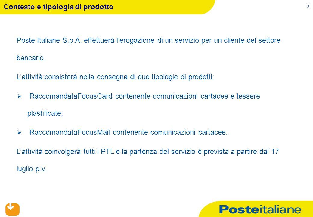 3 Poste Italiane S.p.A. effettuerà l'erogazione di un servizio per un cliente del settore bancario. L'attività consisterà nella consegna di due tipolo