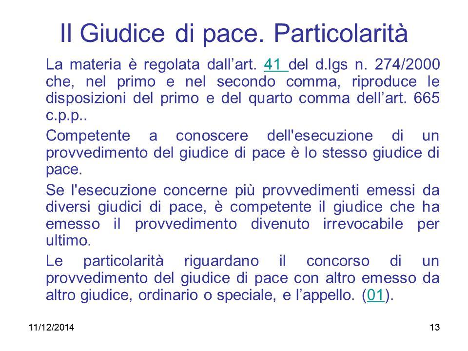 13 Il Giudice di pace. Particolarità La materia è regolata dall'art. 41 del d.lgs n. 274/2000 che, nel primo e nel secondo comma, riproduce le disposi