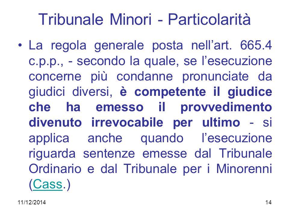 14 Tribunale Minori - Particolarità La regola generale posta nell'art. 665.4 c.p.p., - secondo la quale, se l'esecuzione concerne più condanne pronunc