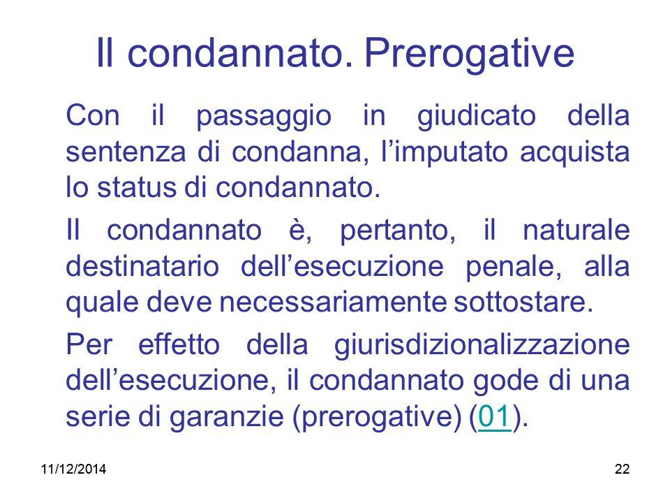 11/12/201422 Il condannato. Prerogative Con il passaggio in giudicato della sentenza di condanna, l'imputato acquista lo status di condannato. Il cond