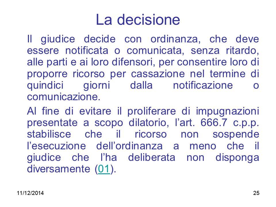 25 La decisione Il giudice decide con ordinanza, che deve essere notificata o comunicata, senza ritardo, alle parti e ai loro difensori, per consentir