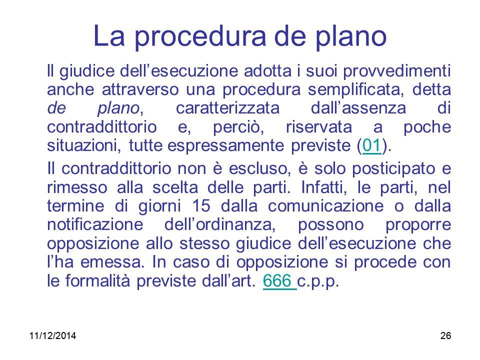 26 La procedura de plano ll giudice dell'esecuzione adotta i suoi provvedimenti anche attraverso una procedura semplificata, detta de plano, caratteri