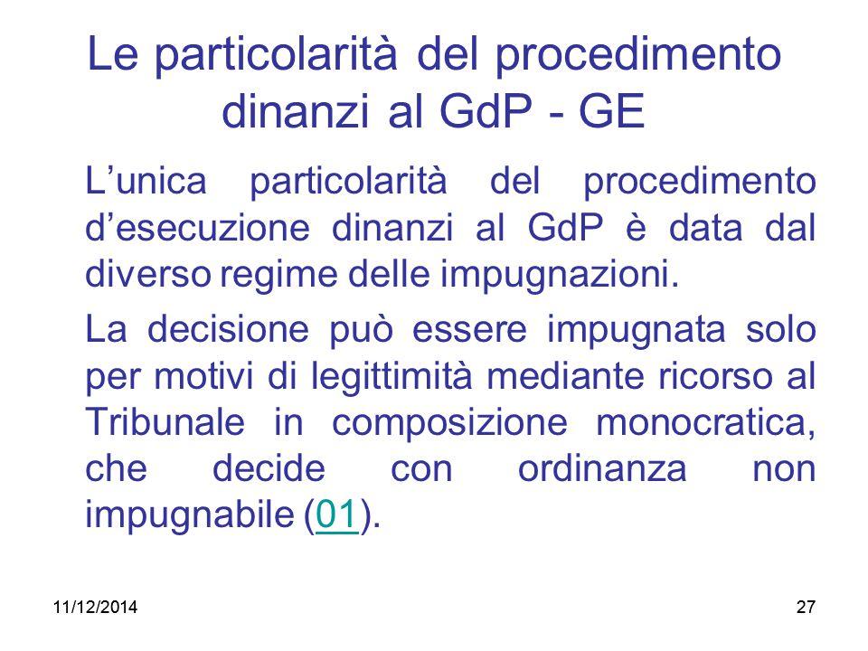 27 Le particolarità del procedimento dinanzi al GdP - GE L'unica particolarità del procedimento d'esecuzione dinanzi al GdP è data dal diverso regime