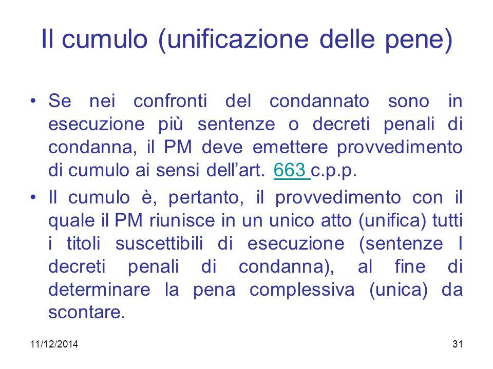 31 Il cumulo (unificazione delle pene) Se nei confronti del condannato sono in esecuzione più sentenze o decreti penali di condanna, il PM deve emette