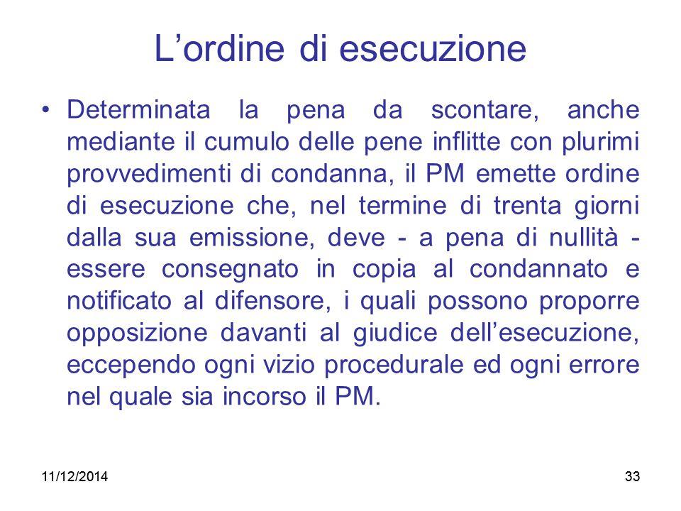 11/12/201433 L'ordine di esecuzione Determinata la pena da scontare, anche mediante il cumulo delle pene inflitte con plurimi provvedimenti di condann