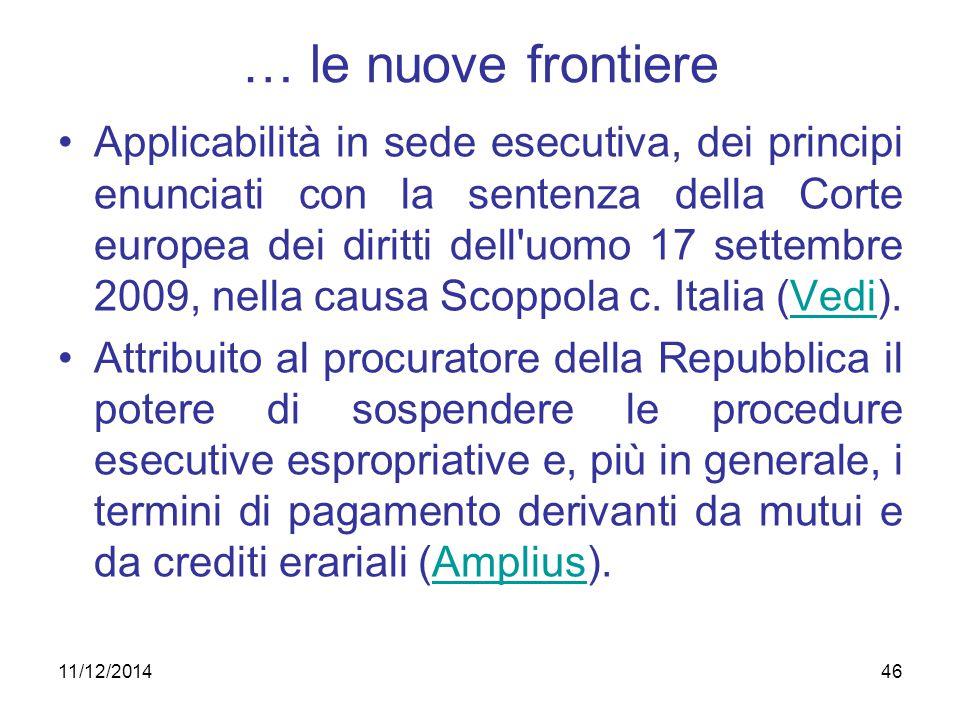 11/12/201446 … le nuove frontiere Applicabilità in sede esecutiva, dei principi enunciati con la sentenza della Corte europea dei diritti dell'uomo 17
