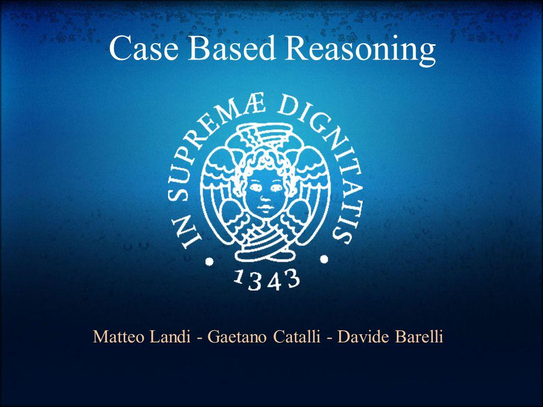 Case Based Reasoning Matteo Landi - Gaetano Catalli - Davide Barelli