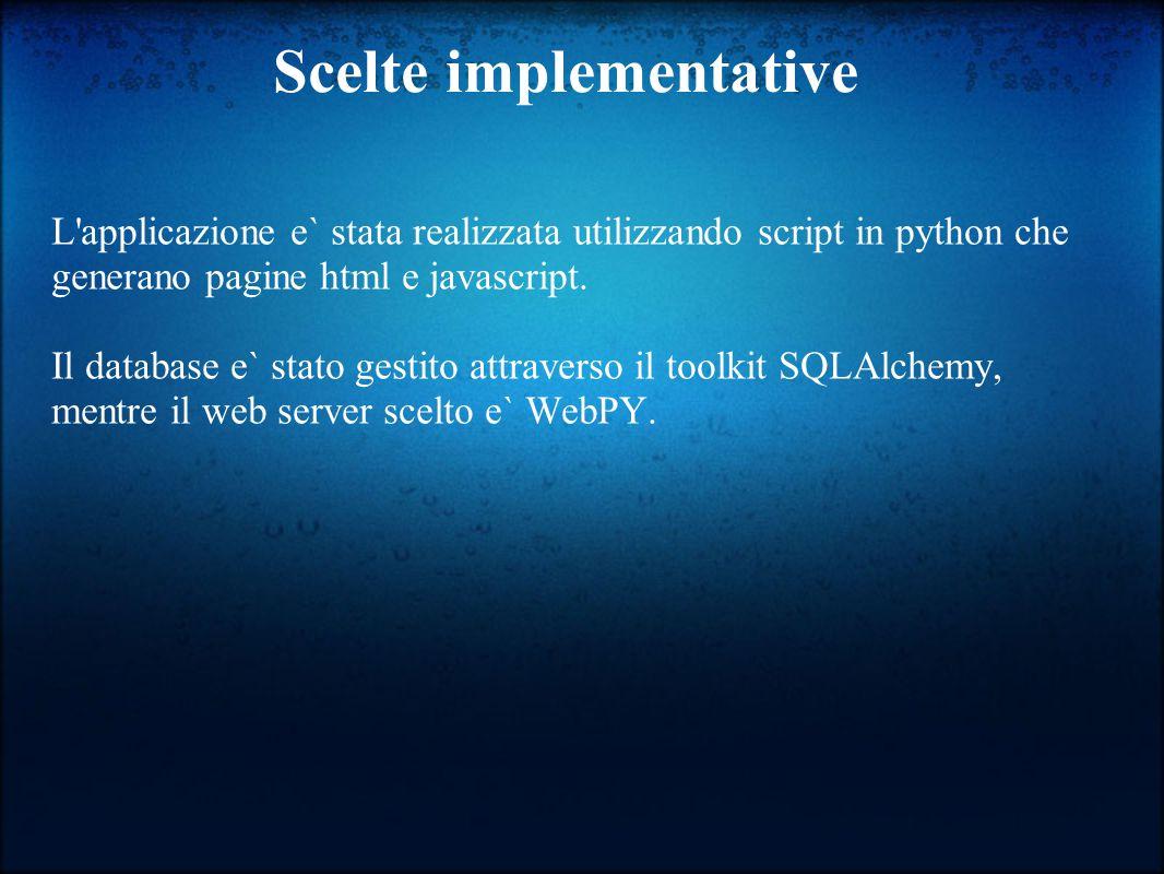 Scelte implementative L applicazione e` stata realizzata utilizzando script in python che generano pagine html e javascript.
