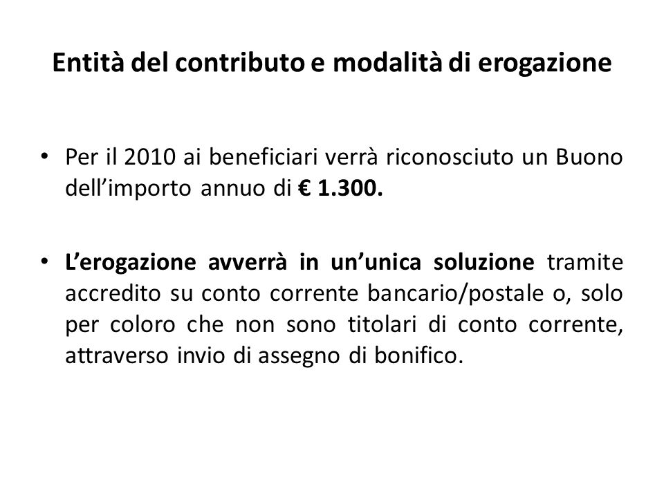 Entità del contributo e modalità di erogazione Per il 2010 ai beneficiari verrà riconosciuto un Buono dell'importo annuo di € 1.300. L'erogazione avve