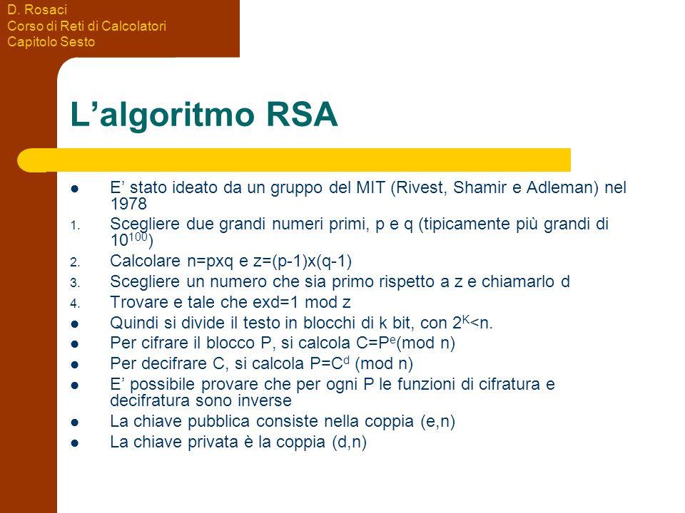 D. Rosaci Corso di Reti di Calcolatori Capitolo Sesto L'algoritmo RSA E' stato ideato da un gruppo del MIT (Rivest, Shamir e Adleman) nel 1978 1. Sceg