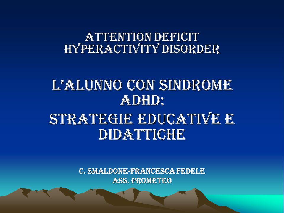 ATTENTION DEFICIT HYPERACTIVITY disorder L'ALUNNO CON SINDROME ADHD: STRATEGIE EDUCATIVE E DIDATTICHE C.