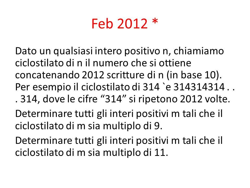 Feb 2012 * Dato un qualsiasi intero positivo n, chiamiamo ciclostilato di n il numero che si ottiene concatenando 2012 scritture di n (in base 10).