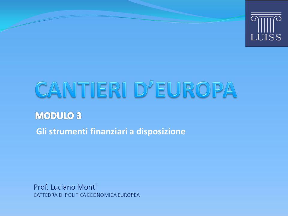 Prof. Luciano Monti CATTEDRA DI POLITICA ECONOMICA EUROPEA Gli strumenti finanziari a disposizione