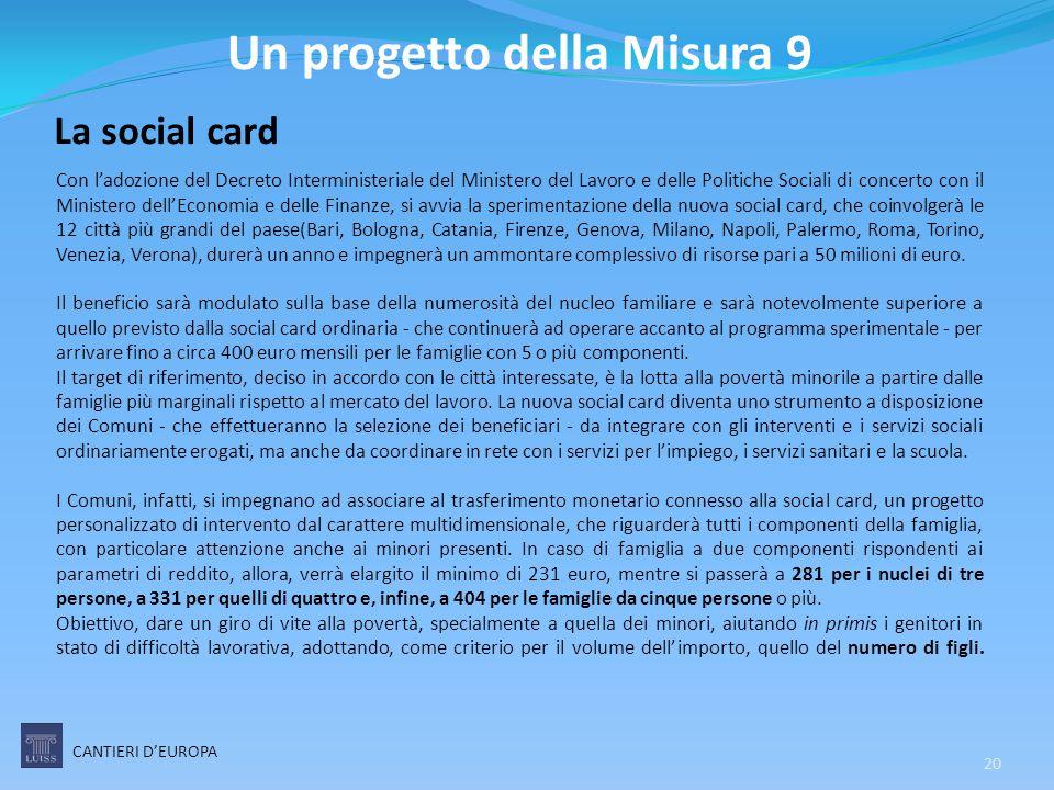 La social card Con l'adozione del Decreto Interministeriale del Ministero del Lavoro e delle Politiche Sociali di concerto con il Ministero dell'Econo