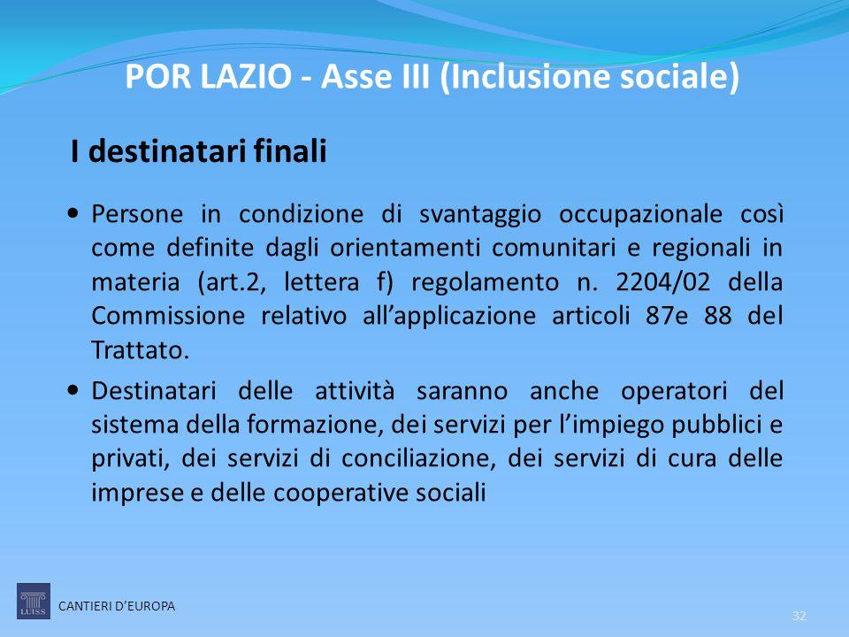 I destinatari finali Persone in condizione di svantaggio occupazionale così come definite dagli orientamenti comunitari e regionali in materia (art.2,