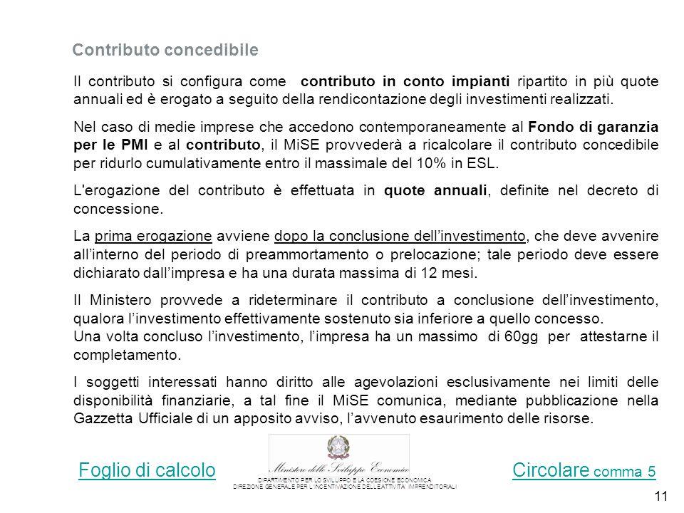 11 Contributo concedibile Il contributo si configura come contributo in conto impianti ripartito in più quote annuali ed è erogato a seguito della rendicontazione degli investimenti realizzati.