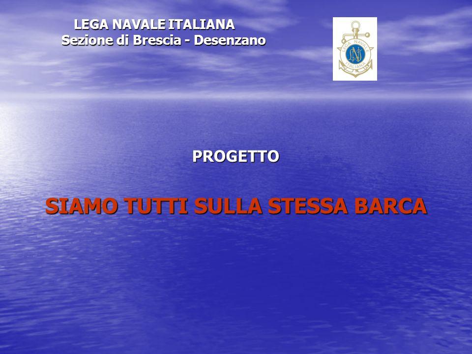LEGA NAVALE ITALIANA Sezione di Brescia - Desenzano PROGETTO SIAMO TUTTI SULLA STESSA BARCA
