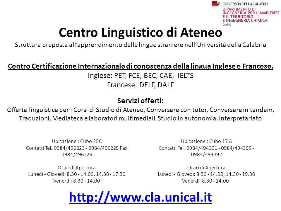 Centro Linguistico di Ateneo Struttura preposta all'apprendimento delle lingue straniere nell'Università della Calabria Ubicazione : Cubo 25C Contatti