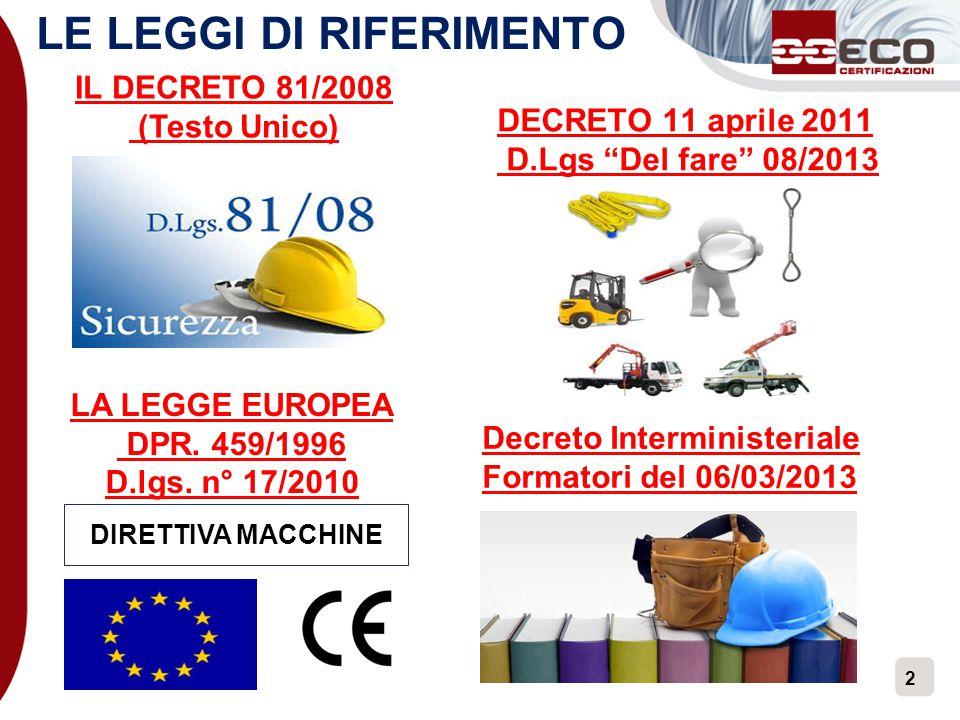 """2 IL DECRETO 81/2008 (Testo Unico) LA LEGGE EUROPEA DPR. 459/1996 D.lgs. n° 17/2010 DIRETTIVA MACCHINE DECRETO 11 aprile 2011 D.Lgs """"Del fare"""" 08/2013"""