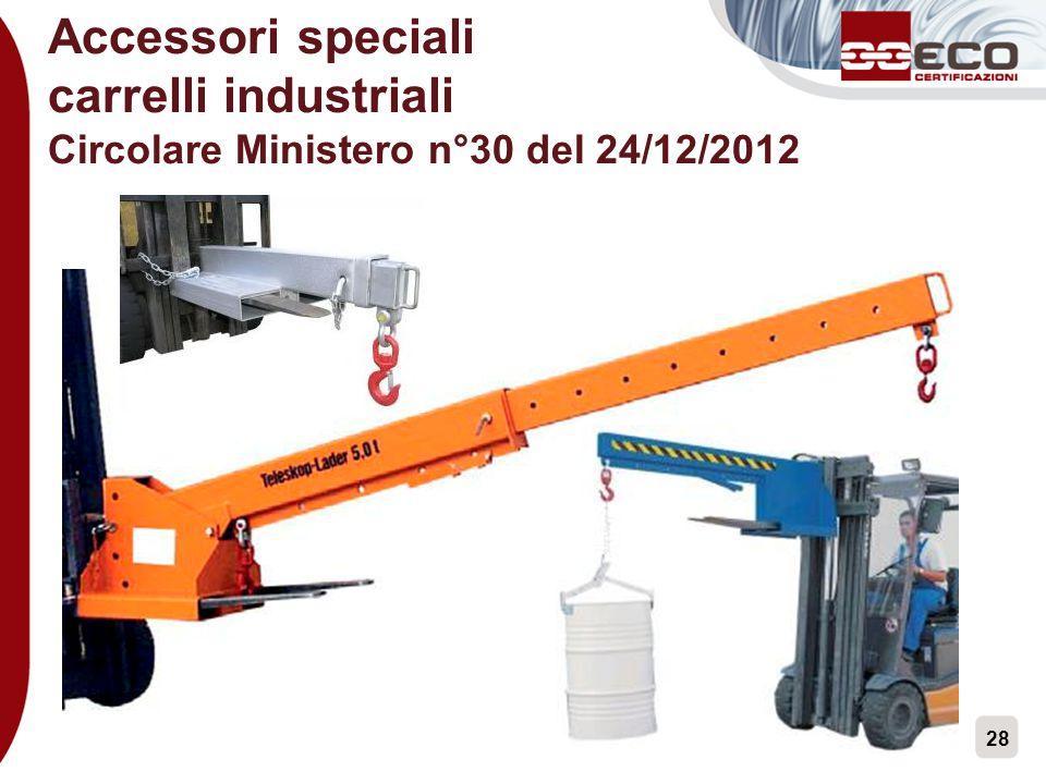 28 Accessori speciali carrelli industriali Circolare Ministero n°30 del 24/12/2012