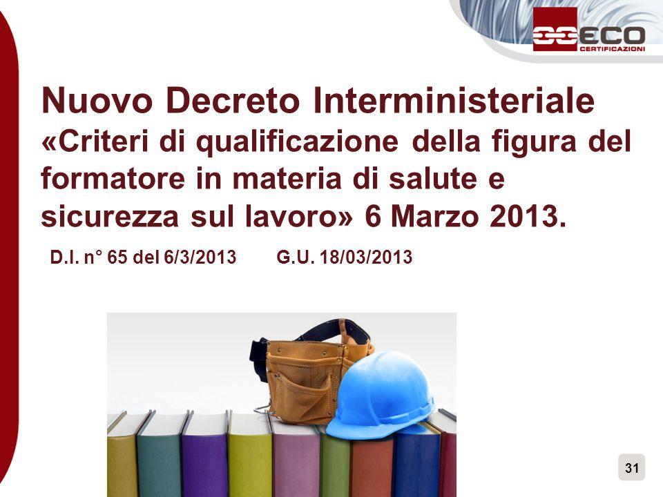 31 Nuovo Decreto Interministeriale «Criteri di qualificazione della figura del formatore in materia di salute e sicurezza sul lavoro» 6 Marzo 2013. D.