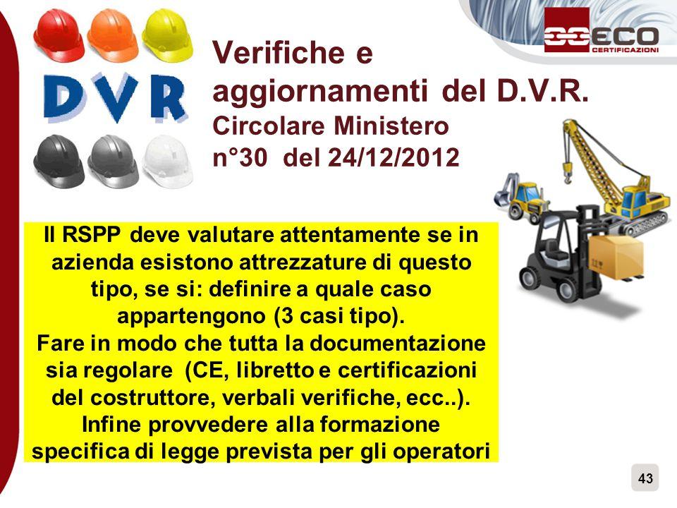 43 Verifiche e aggiornamenti del D.V.R. Circolare Ministero n°30 del 24/12/2012 Il RSPP deve valutare attentamente se in azienda esistono attrezzature