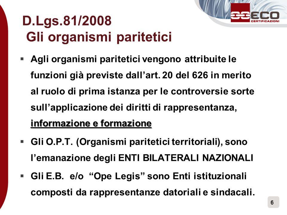 6 D.Lgs.81/2008 Gli organismi paritetici informazione e formazione  Agli organismi paritetici vengono attribuite le funzioni già previste dall'art. 2