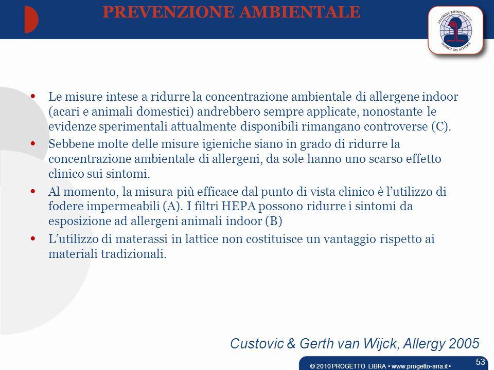 Le misure intese a ridurre la concentrazione ambientale di allergene indoor (acari e animali domestici) andrebbero sempre applicate, nonostante le evidenze sperimentali attualmente disponibili rimangano controverse (C).