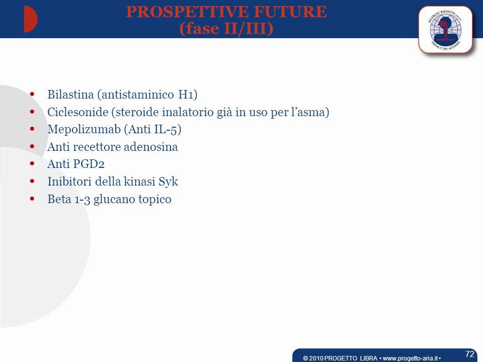 Bilastina (antistaminico H1) Ciclesonide (steroide inalatorio già in uso per l'asma) Mepolizumab (Anti IL-5) Anti recettore adenosina Anti PGD2 Inibitori della kinasi Syk Beta 1-3 glucano topico PROSPETTIVE FUTURE (fase II/III) 72 © 2010 PROGETTO LIBRA www.progetto-aria.it