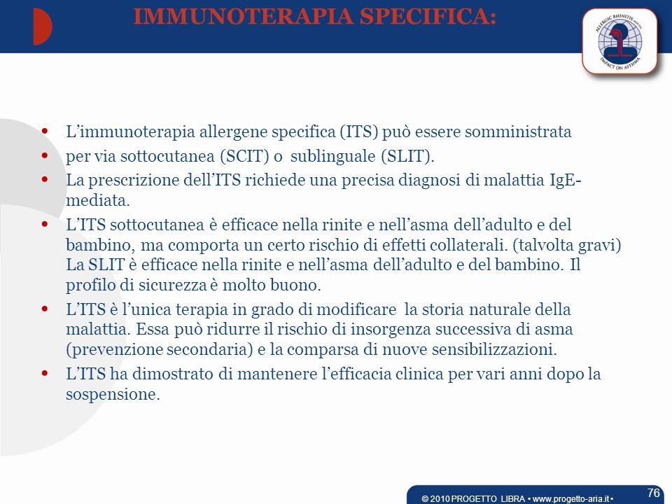 L'immunoterapia allergene specifica (ITS) può essere somministrata per via sottocutanea (SCIT) o sublinguale (SLIT).