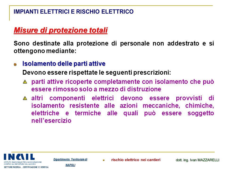 Misure di protezione totali Sono destinate alla protezione di personale non addestrato e si ottengono mediante: Isolamento delle parti attive Devono e