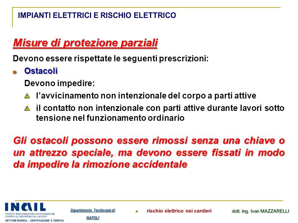 Misure di protezione parziali Devono essere rispettate le seguenti prescrizioni:Ostacoli Devono impedire: l'avvicinamento non intenzionale del corpo a
