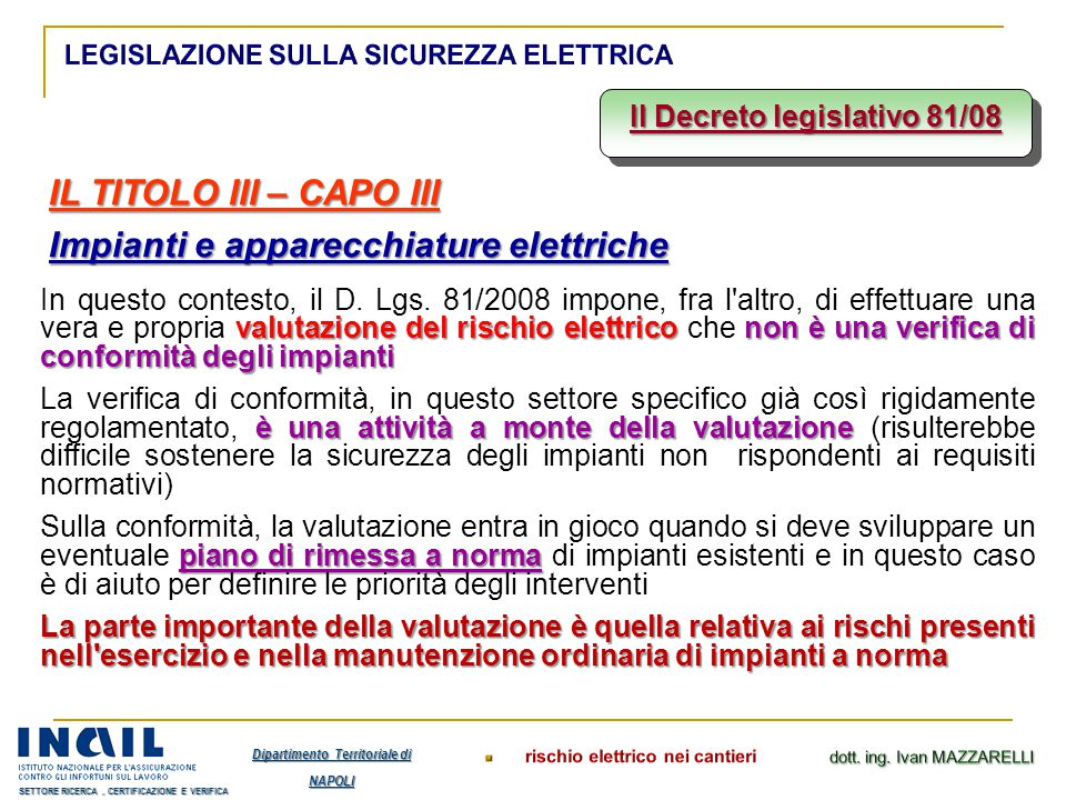 Il Decreto legislativo 81/08 IL TITOLO III – CAPO III Impianti e apparecchiature elettriche valutazione del rischio elettrico non è una verifica di co