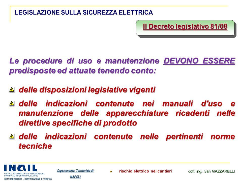 Il Decreto legislativo 81/08 Le procedure di uso e manutenzione DEVONO ESSERE predisposte ed attuate tenendo conto: delle disposizioni legislative vig
