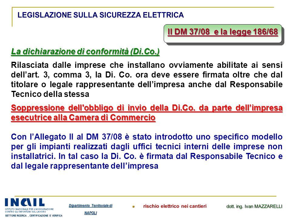 Il DM 37/08 e la legge 186/68 La dichiarazione di conformità (Di.Co.) Rilasciata dalle imprese che installano ovviamente abilitate ai sensi dell'art.