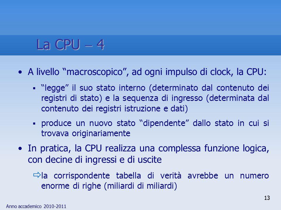 """Anno accademico 2010-2011 13 A livello """"macroscopico"""", ad ogni impulso di clock, la CPU:  """"legge"""" il suo stato interno (determinato dal contenuto dei"""
