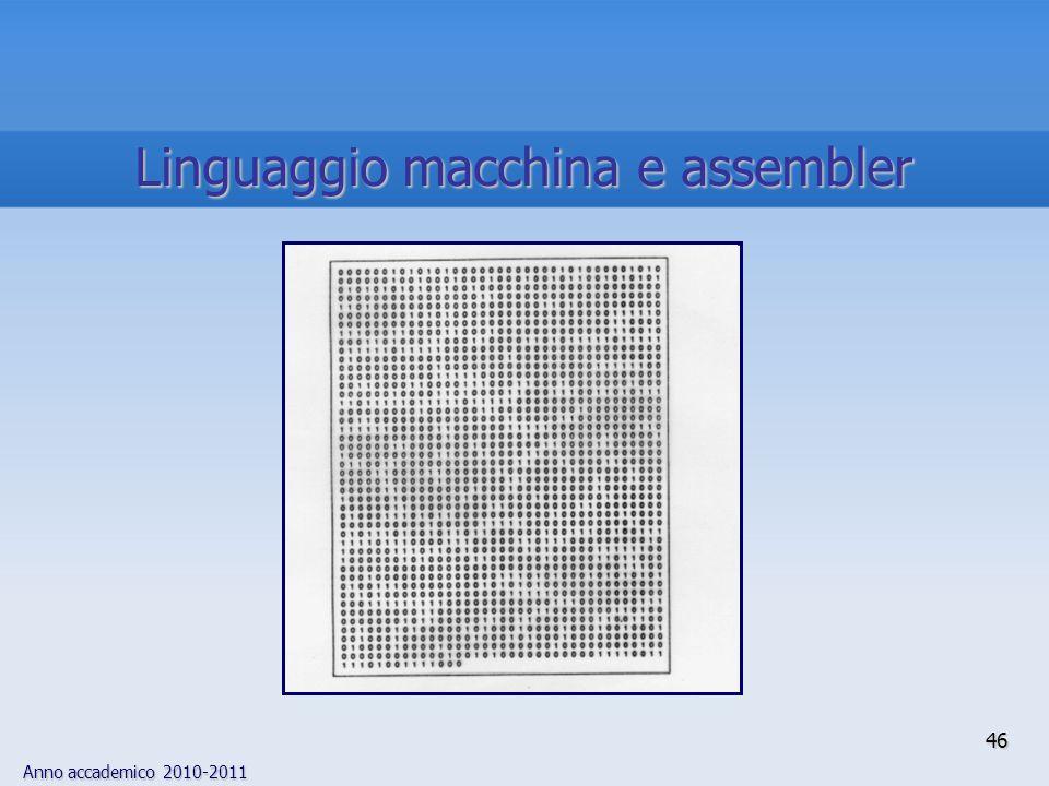 Anno accademico 2010-2011 46 Linguaggio macchina e assembler