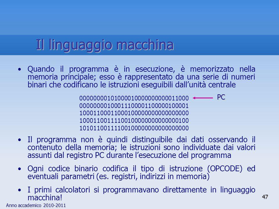 Anno accademico 2010-2011 47 Quando il programma è in esecuzione, è memorizzato nella memoria principale; esso è rappresentato da una serie di numeri