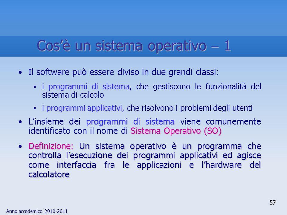 Anno accademico 2010-2011 57 Il software può essere diviso in due grandi classi: programmi di sistema  i programmi di sistema, che gestiscono le funz