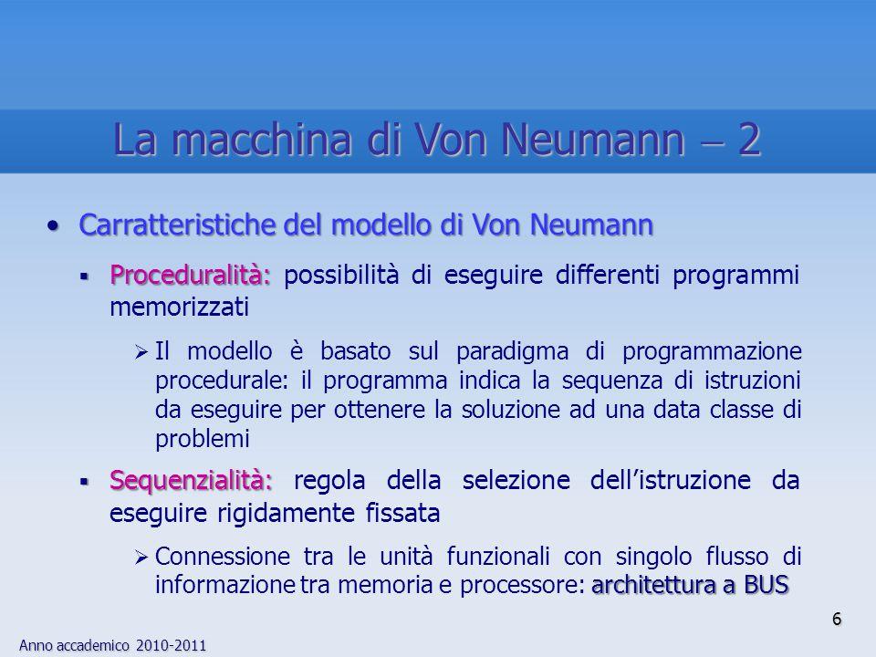 Anno accademico 2010-2011 6 La macchina di Von Neumann  2 Carratteristiche del modello di Von NeumannCarratteristiche del modello di Von Neumann  Pr