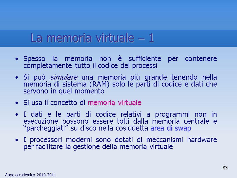 Anno accademico 2010-2011 83 Spesso la memoria non è sufficiente per contenere completamente tutto il codice dei processi simulareSi può simulare una