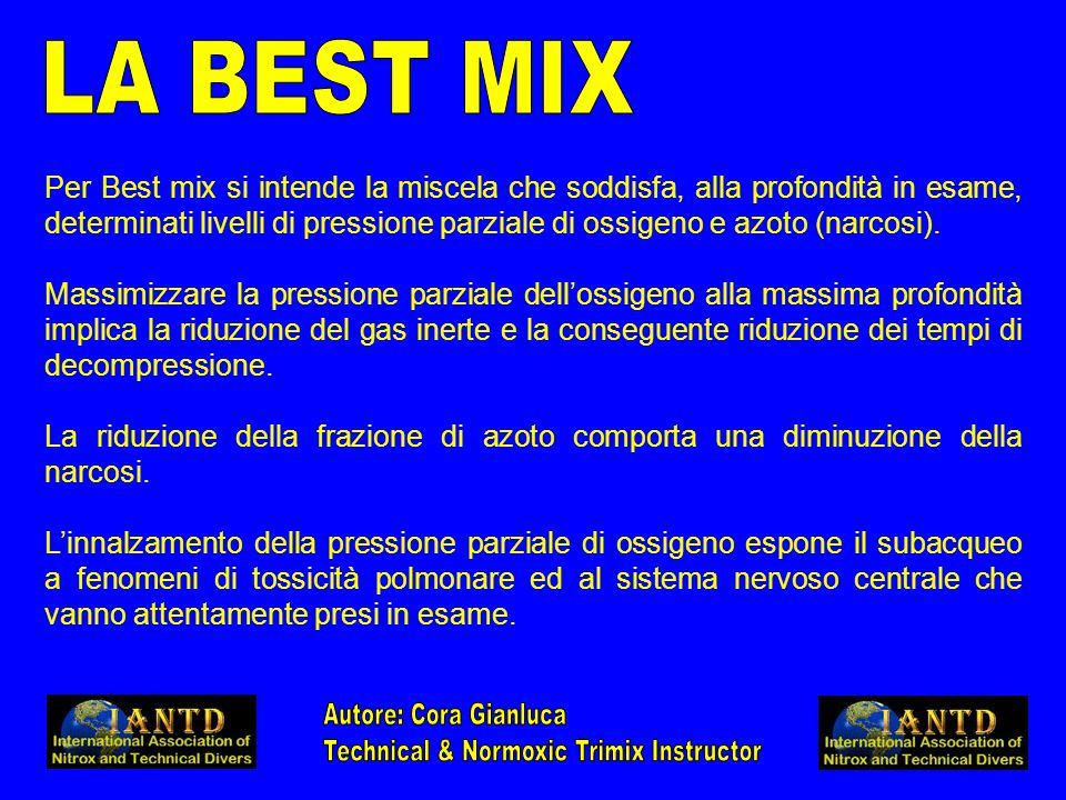 Per Best mix si intende la miscela che soddisfa, alla profondità in esame, determinati livelli di pressione parziale di ossigeno e azoto (narcosi).