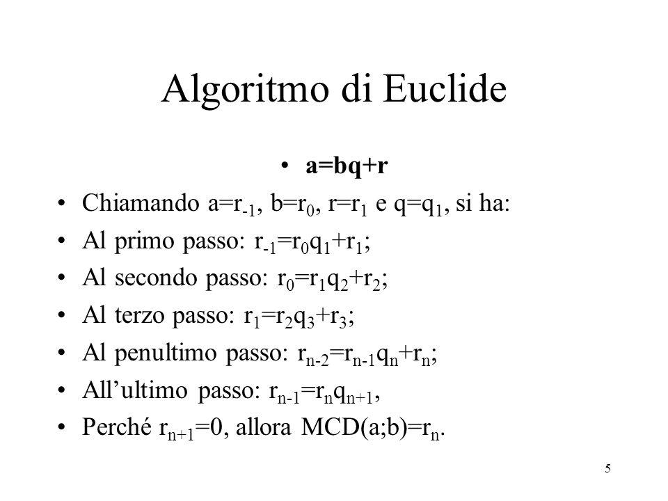 6 Algoritmo di Euclide Riepilogando: MCD(a;b) è l'ultimo resto non nullo della divisione iterativa tra i numeri a e b.