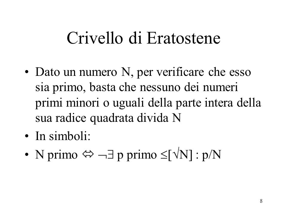 19 Crivello di Eratostene In teoria il Crivello di Eratostene ci permette di conoscere tutti i numeri primi, perché operando di quadrato in quadrato si trovano i numeri primi in quell'intervallo: Nel primo intervallo: 1<N  2, si ha che 2 è numero primo; Nel secondo intervallo: 2<N  4, si ha che 3 è numero primo;