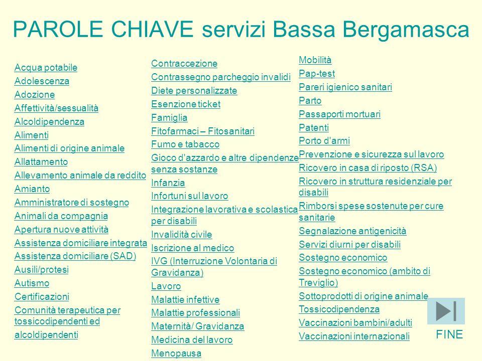 PAROLE CHIAVE servizi Bassa Bergamasca Acqua potabile Adolescenza Adozione Affettività/sessualità Alcoldipendenza Alimenti Alimenti di origine animale