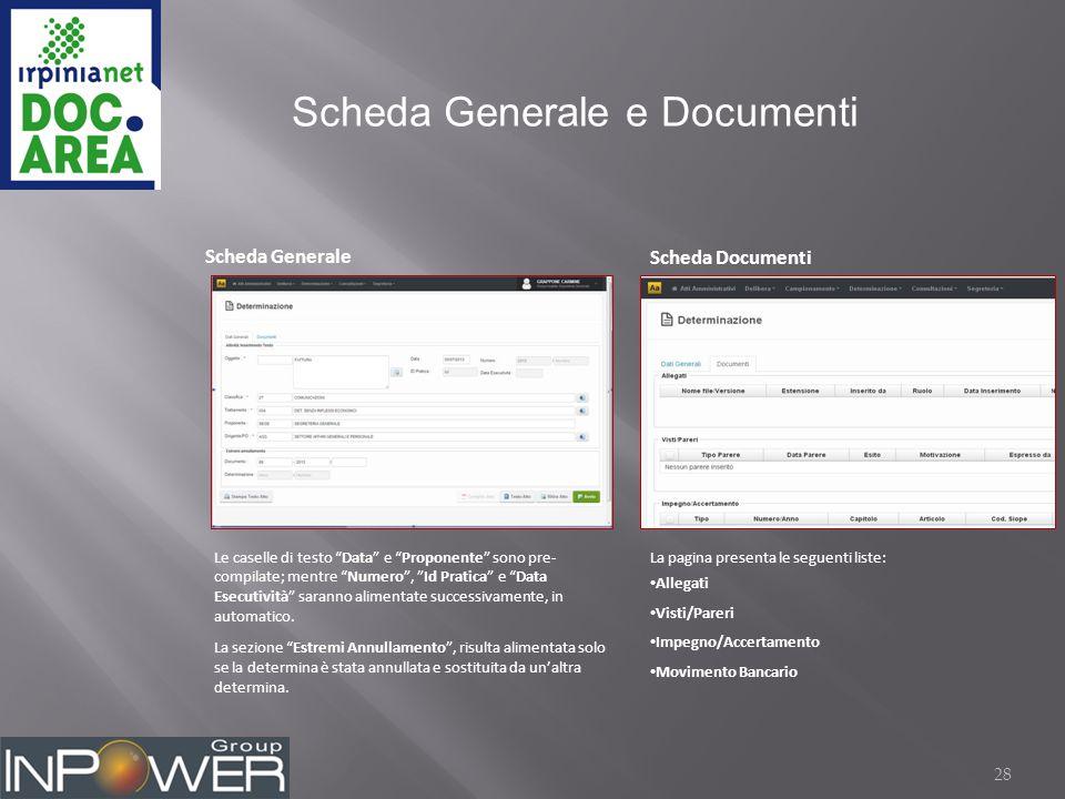 28 Scheda Generale e Documenti Scheda Generale Scheda Documenti Le caselle di testo Data e Proponente sono pre- compilate; mentre Numero , Id Pratica e Data Esecutività saranno alimentate successivamente, in automatico.