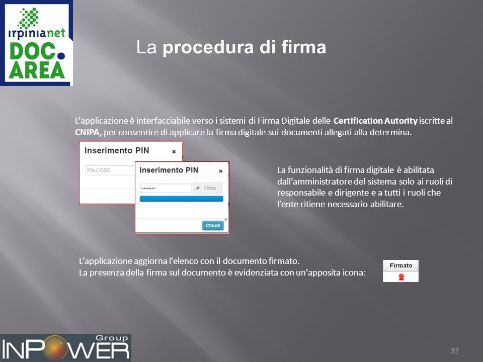 32 La procedura di firma L'applicazione è interfacciabile verso i sistemi di Firma Digitale delle Certification Autority iscritte al CNIPA, per consentire di applicare la firma digitale sui documenti allegati alla determina.